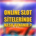 Online slot sitelerinde nasıl oynanır ?