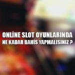 Online slot oyunlarında ne kadar bahis yapmalısınız ?